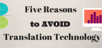 Five reasons to avoid translation technology