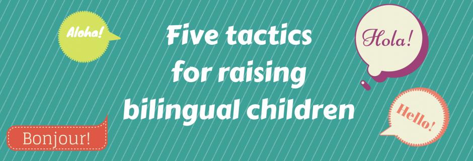 Tactics to raising bilingual children