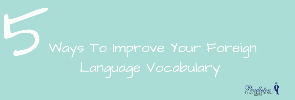 5 Tips To Improve Your Foreign Language Vocabulary