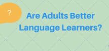 Are Adults Better Language Learners?