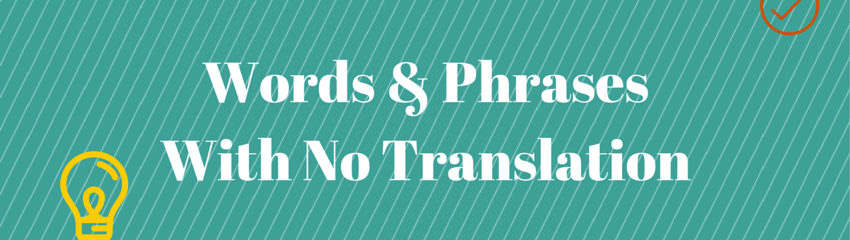 Words & Phrases With No Translation